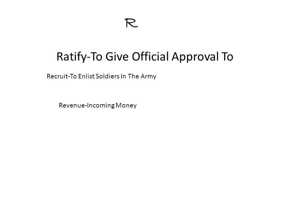 R Ratify-To Give Official Approval To Recruit-To Enlist Soldiers In The Army Revenue-Incoming Money
