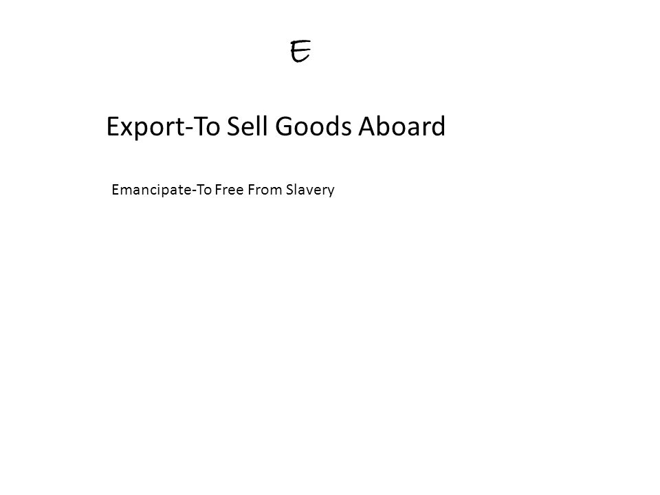 E Export-To Sell Goods Aboard Emancipate-To Free From Slavery