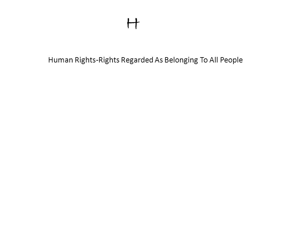 H Human Rights-Rights Regarded As Belonging To All People