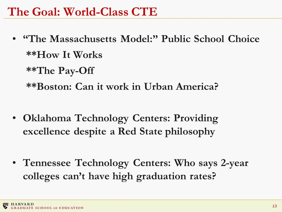 """13 The Goal: World-Class CTE """"The Massachusetts Model:"""" Public School Choice **How It Works **The Pay-Off **Boston: Can it work in Urban America? Okla"""