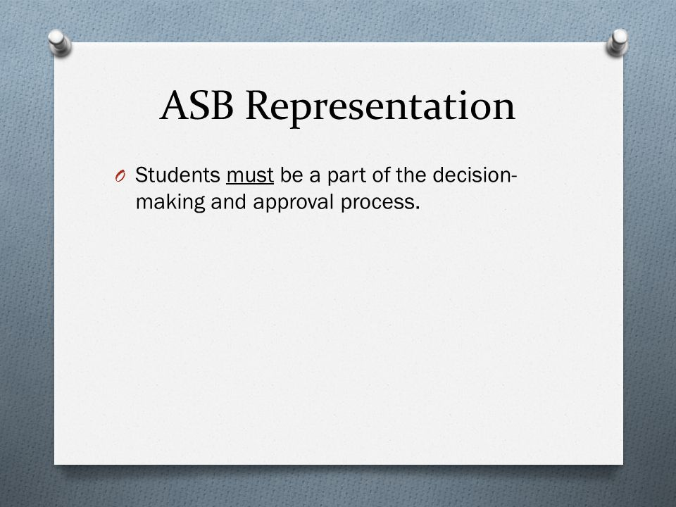ASB Representation O Students must be a part of the decision- making and approval process.