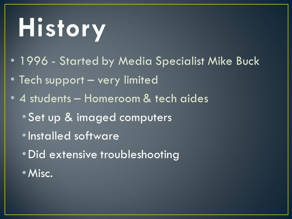 1996 - Started by Media Specialist Mike Buck Tech support – very limited 4 students – Homeroom & tech aides Set up & imaged computers Installed softwa