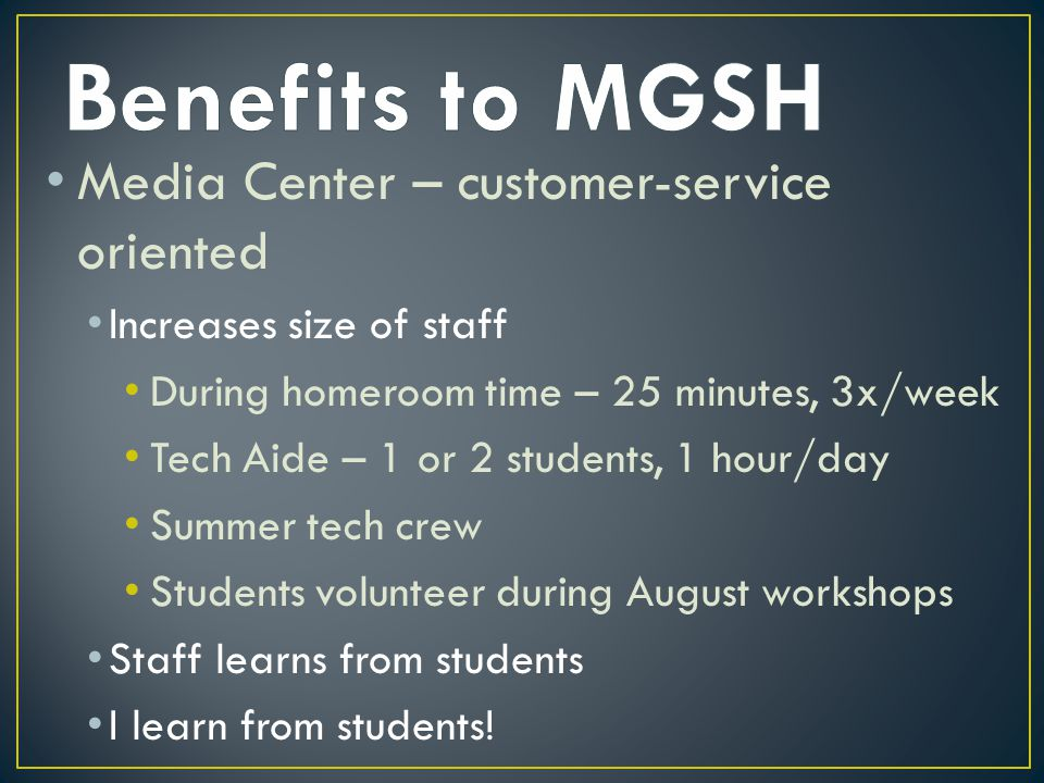 Media Center – customer-service oriented Increases size of staff During homeroom time – 25 minutes, 3x/week Tech Aide – 1 or 2 students, 1 hour/day Su