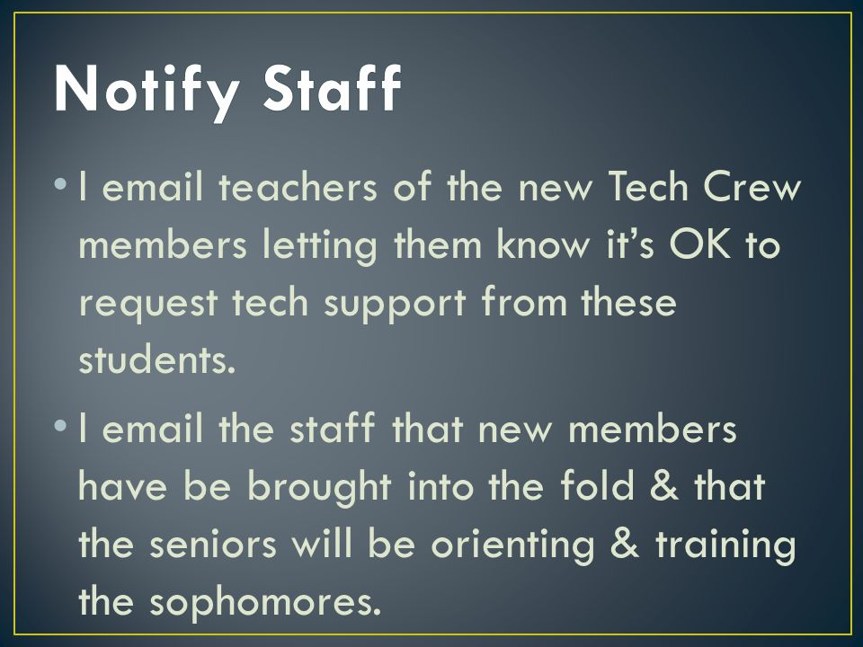 I email teachers of the new Tech Crew members letting them know it's OK to request tech support from these students.