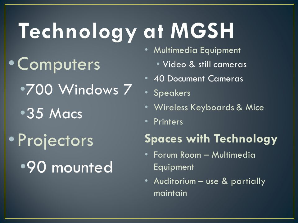 Computers 700 Windows 7 35 Macs Projectors 90 mounted Multimedia Equipment Video & still cameras 40 Document Cameras Speakers Wireless Keyboards & Mice Printers Spaces with Technology Forum Room – Multimedia Equipment Auditorium – use & partially maintain