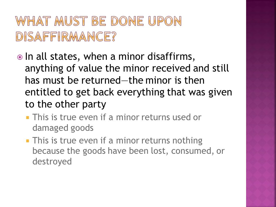  In all states, when a minor disaffirms, anything of value the minor received and still has must be returned—the minor is then entitled to get back e