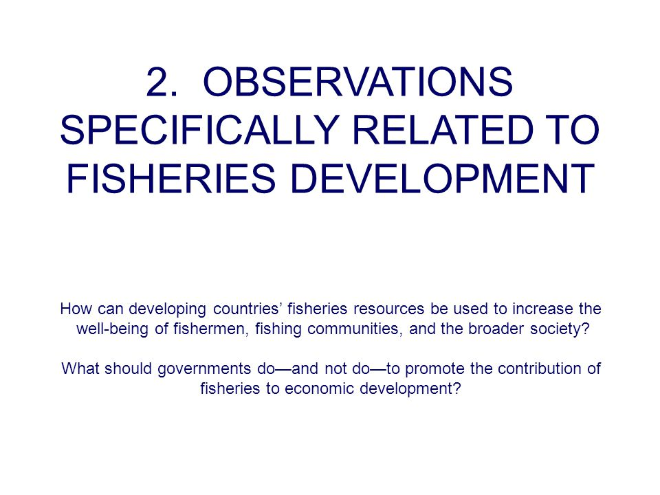 2. OBSERVATIONS SPECIFICALLY RELATED TO FISHERIES DEVELOPMENT How can developing countries' fisheries resources be used to increase the well-being of