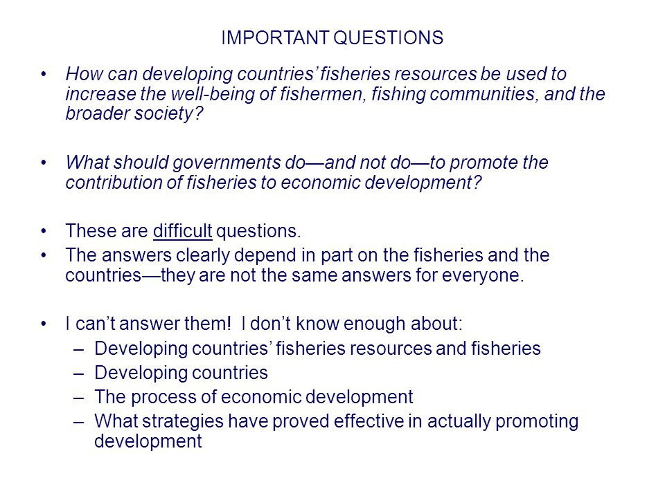 IMPORTANT QUESTIONS How can developing countries' fisheries resources be used to increase the well-being of fishermen, fishing communities, and the br