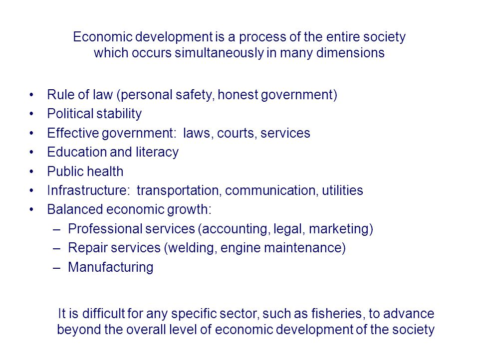 Economic development is a process of the entire society which occurs simultaneously in many dimensions Rule of law (personal safety, honest government
