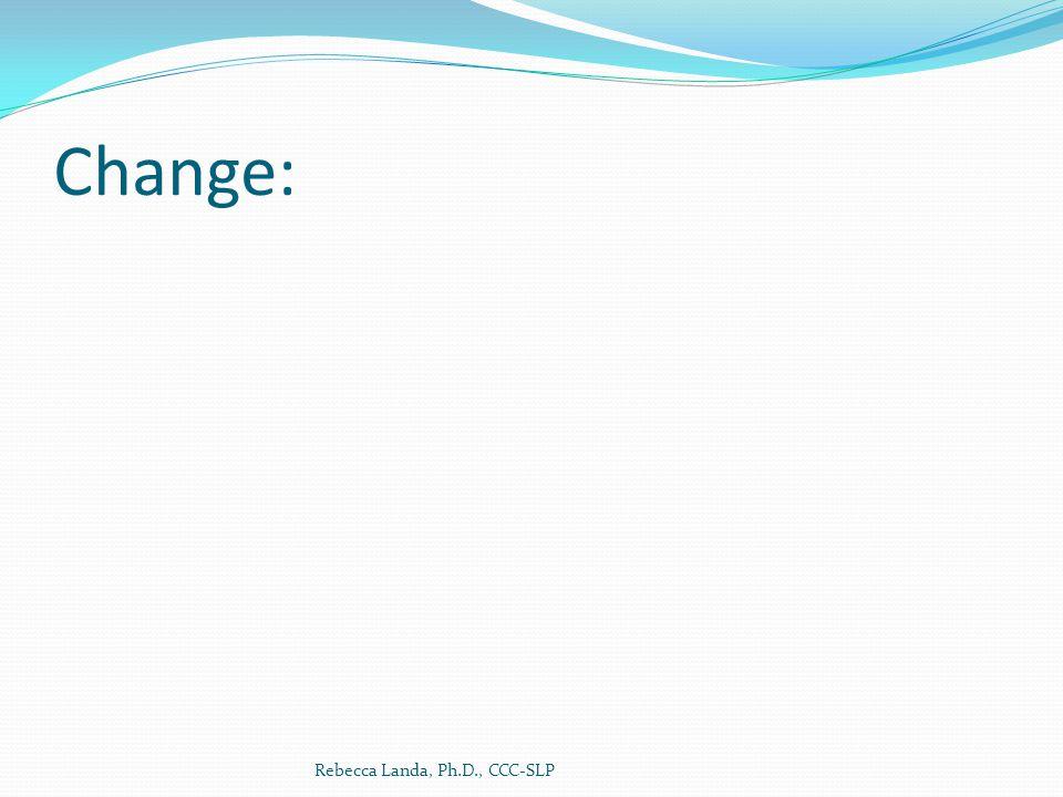 Change: Rebecca Landa, Ph.D., CCC-SLP