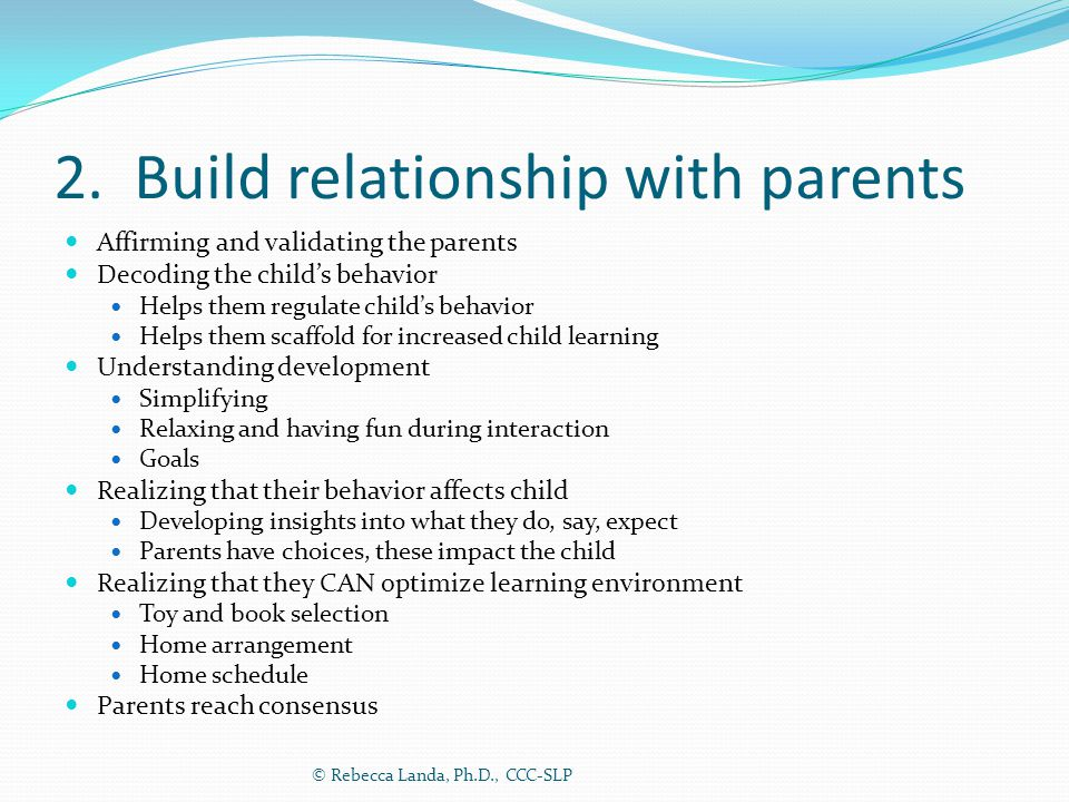 2. Build relationship with parents Affirming and validating the parents Decoding the child's behavior Helps them regulate child's behavior Helps them