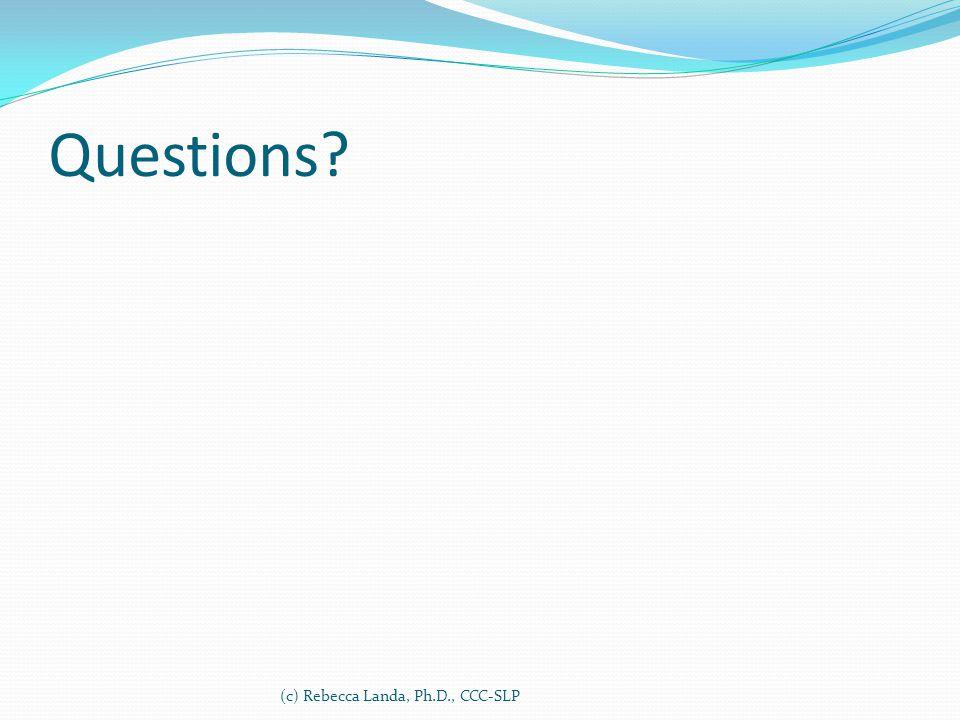 Questions (c) Rebecca Landa, Ph.D., CCC-SLP
