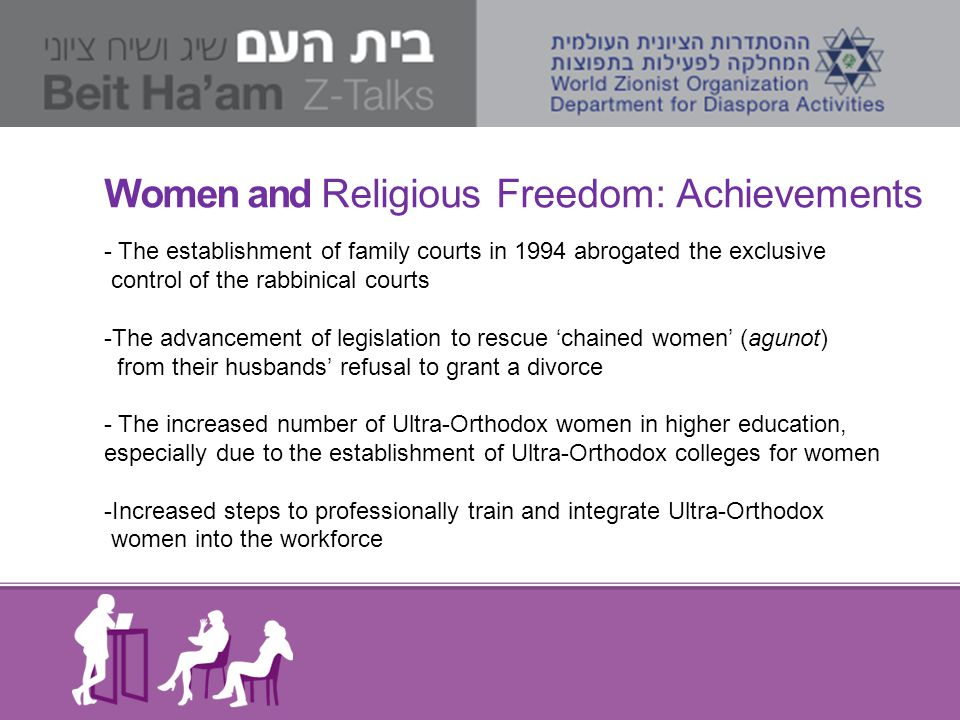 Women and Religious Freedom: Achievements - The establishment of family courts in 1994 abrogated the exclusive control of the rabbinical courts -The a