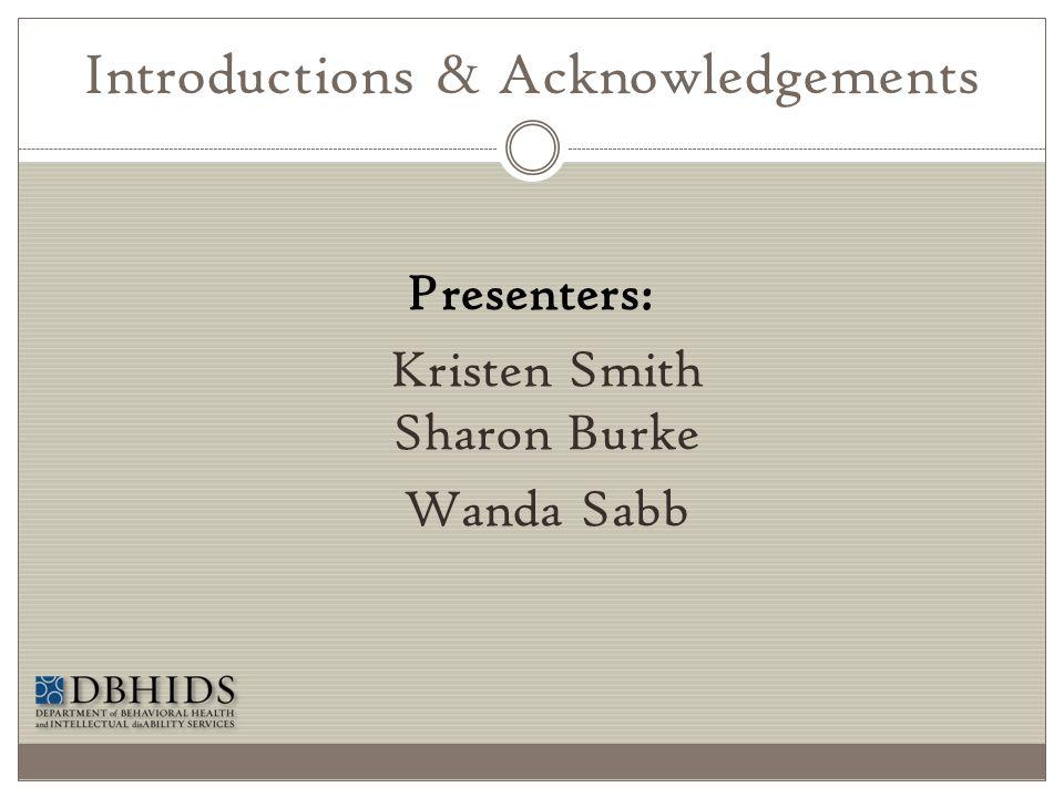 Introductions & Acknowledgements Presenters: Kristen Smith Sharon Burke Wanda Sabb