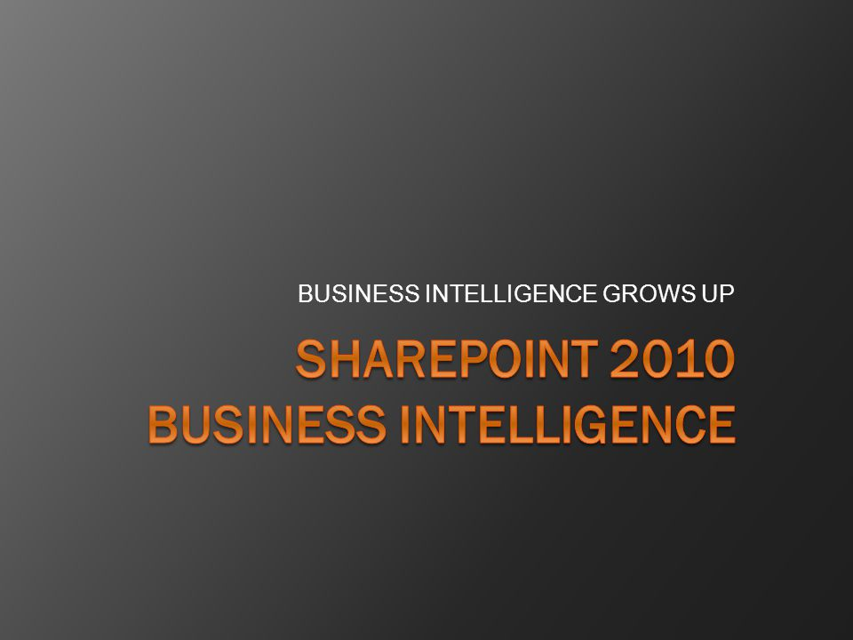 BUSINESS INTELLIGENCE GROWS UP