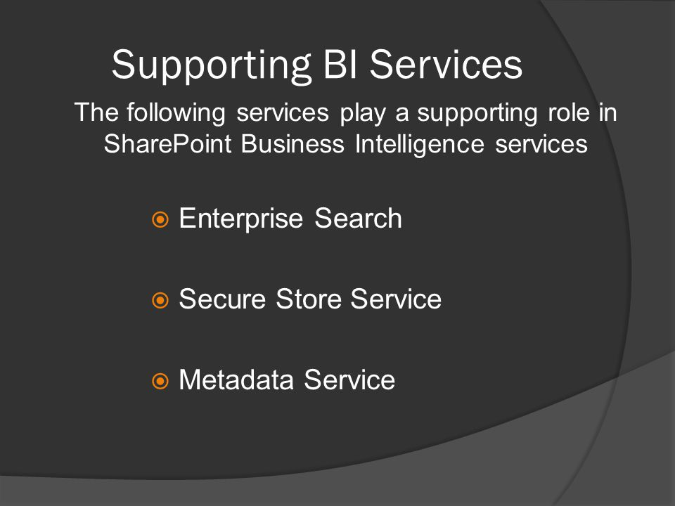 Supporting BI Services  Enterprise Search  Secure Store Service  Metadata Service