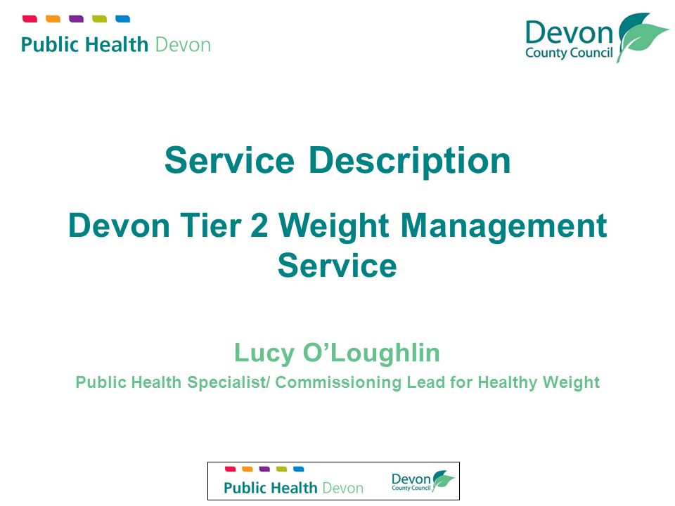 Service Description Devon Tier 2 Weight Management Service Lucy O'Loughlin Public Health Specialist/ Commissioning Lead for Healthy Weight