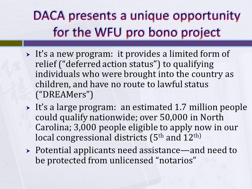  Individual attorneys and nonprofits need help with pro bono DACA events  They also need help with individual cases, which they have taken on a pro bono or low bono basis  We are planning a Winston-Salem DACA pro bono event: Saturday, November 10, 2012.