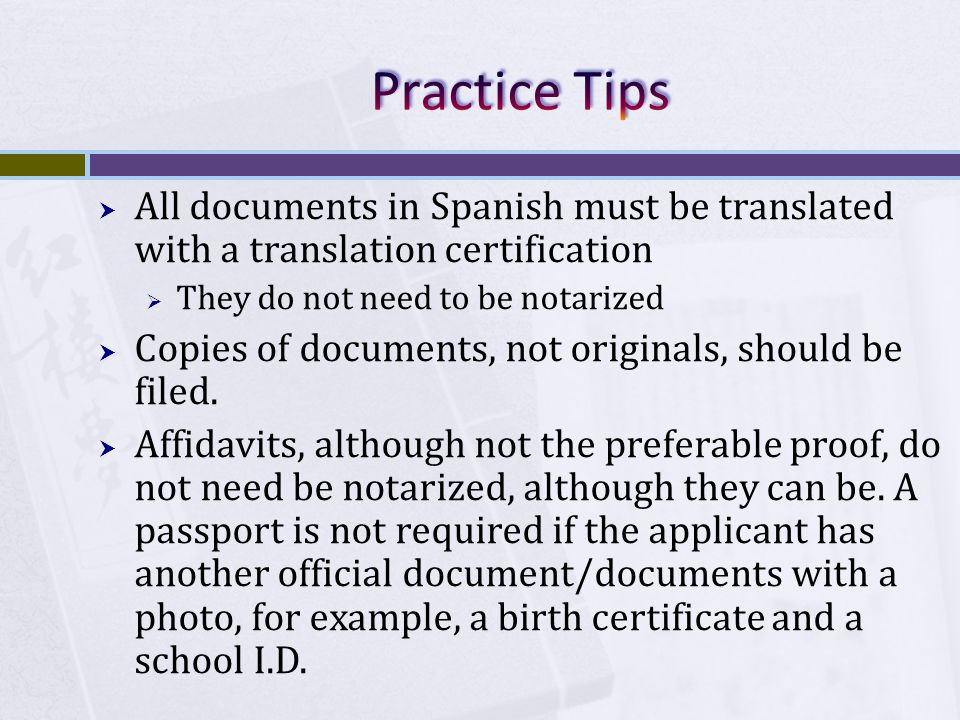  All documents in Spanish must be translated with a translation certification  They do not need to be notarized  Copies of documents, not originals, should be filed.