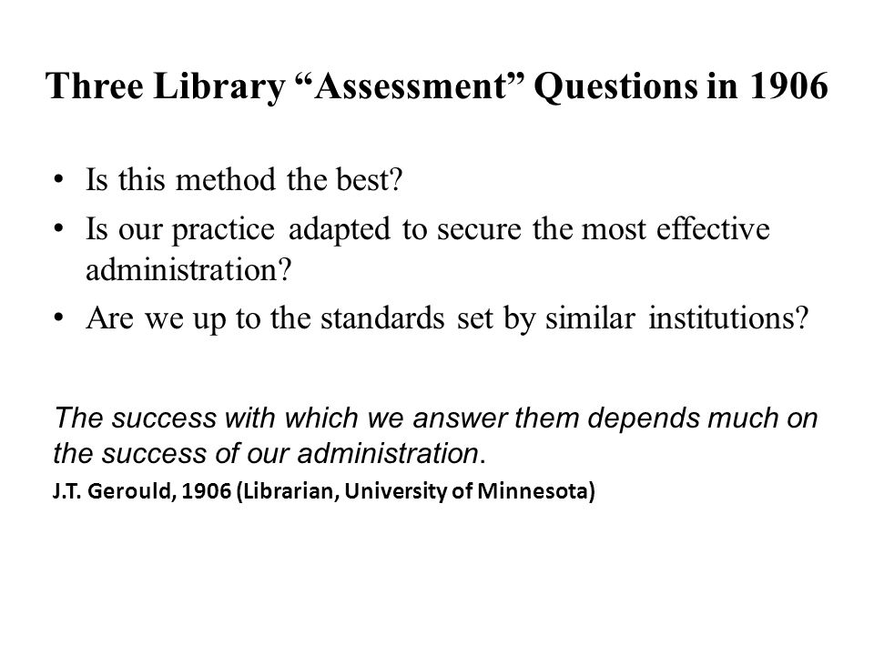 Three Library Assessment Questions in 1906 Is this method the best.