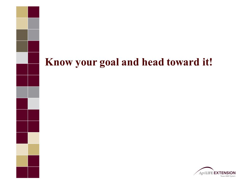 Know your goal and head toward it!