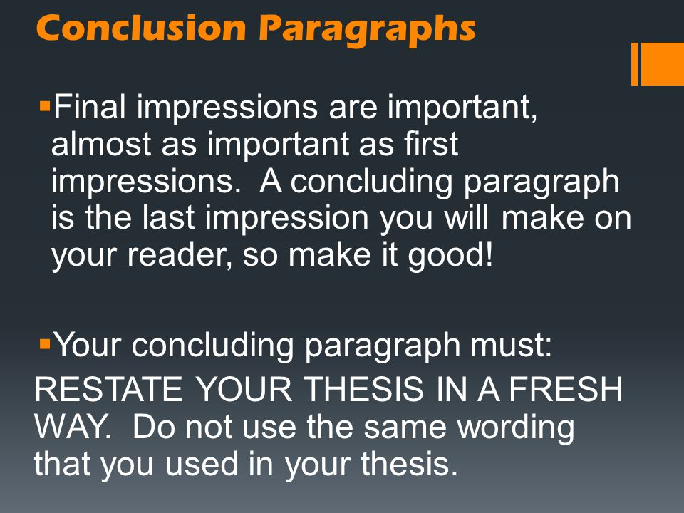 Conclusion Paragraphs  Final impressions are important, almost as important as first impressions. A concluding paragraph is the last impression you w