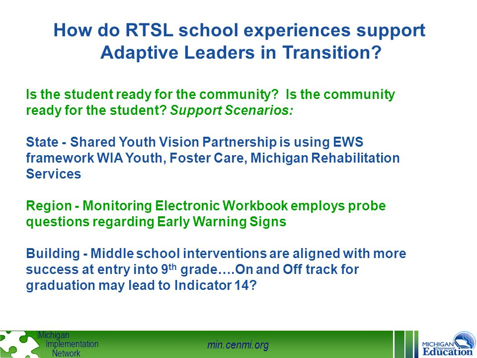 min.cenmi.org Michigan Implementation Network How do RTSL school experiences support Adaptive Leaders in Transition? Is the student ready for the comm