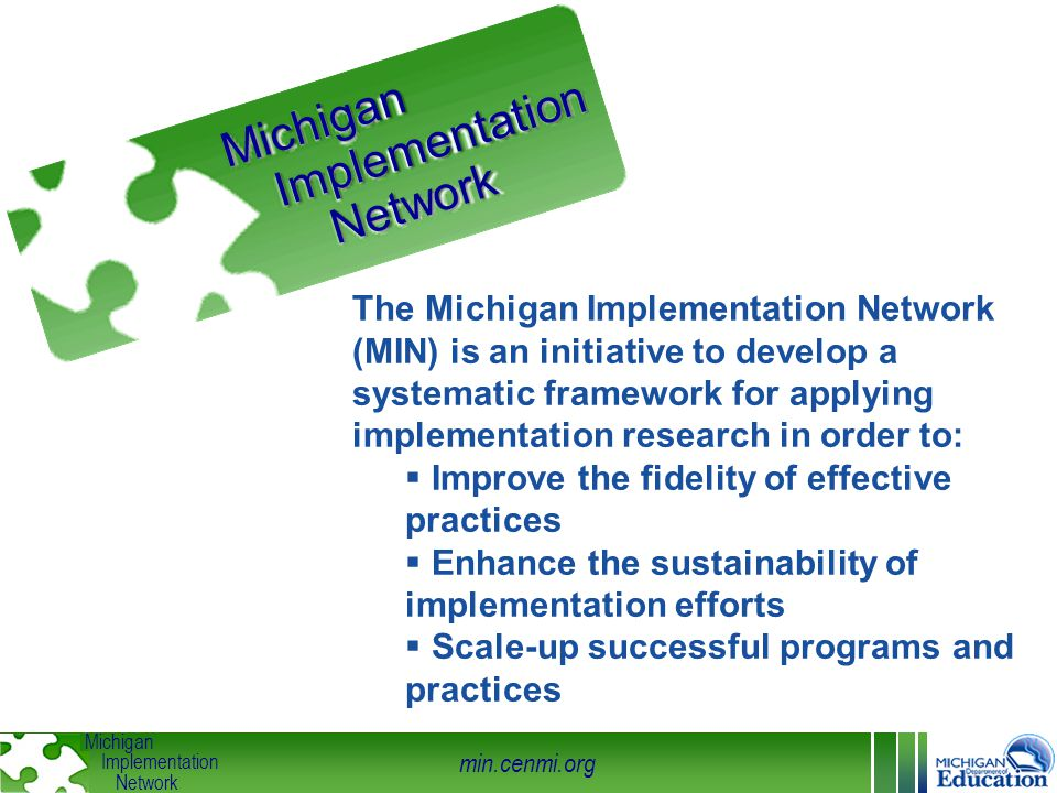 min.cenmi.org Michigan Implementation Network Michigan Implementation Network The Michigan Implementation Network (MIN) is an initiative to develop a