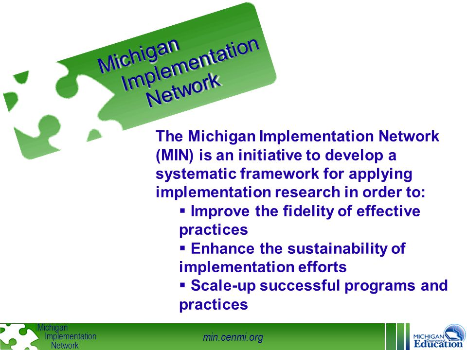 min.cenmi.org Michigan Implementation Network Secondary Transition Practice and Dropout Prevention in Michigan Michigan Transitions Outcome Project (MI-TOP) integrated the results and compliance indicators: 1, 2, 13, & 14 Adaptive Leaders take steps for a moral imperative: success for each and every student Built consensus for a deep driver of improvement: Self-determination & Student Engagement Early Warning Signs reflect Student Engagement