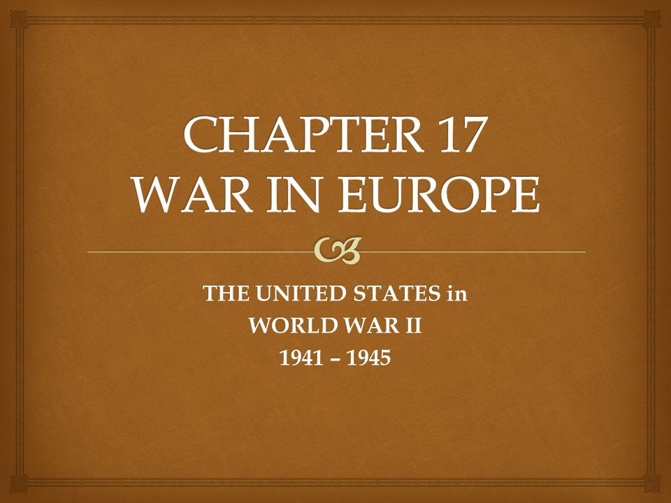 THE UNITED STATES in WORLD WAR II 1941 – 1945
