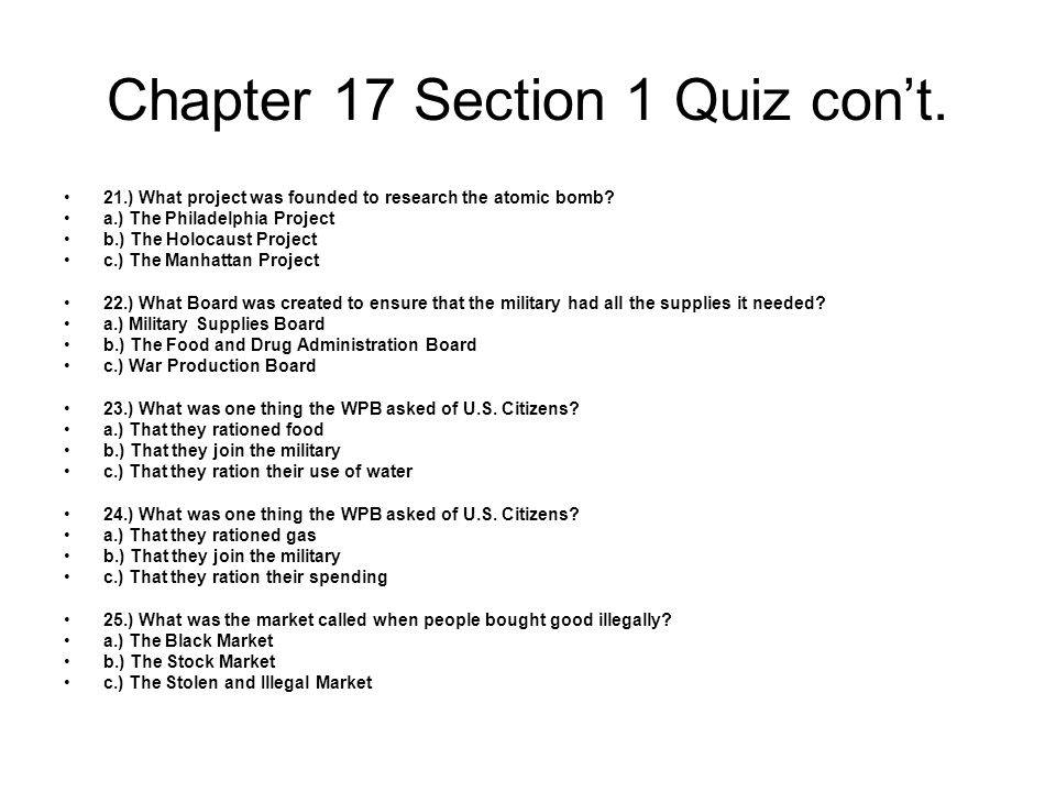 Chapter 17 Section 1 Quiz con't. 21.) What project was founded to research the atomic bomb? a.) The Philadelphia Project b.) The Holocaust Project c.)