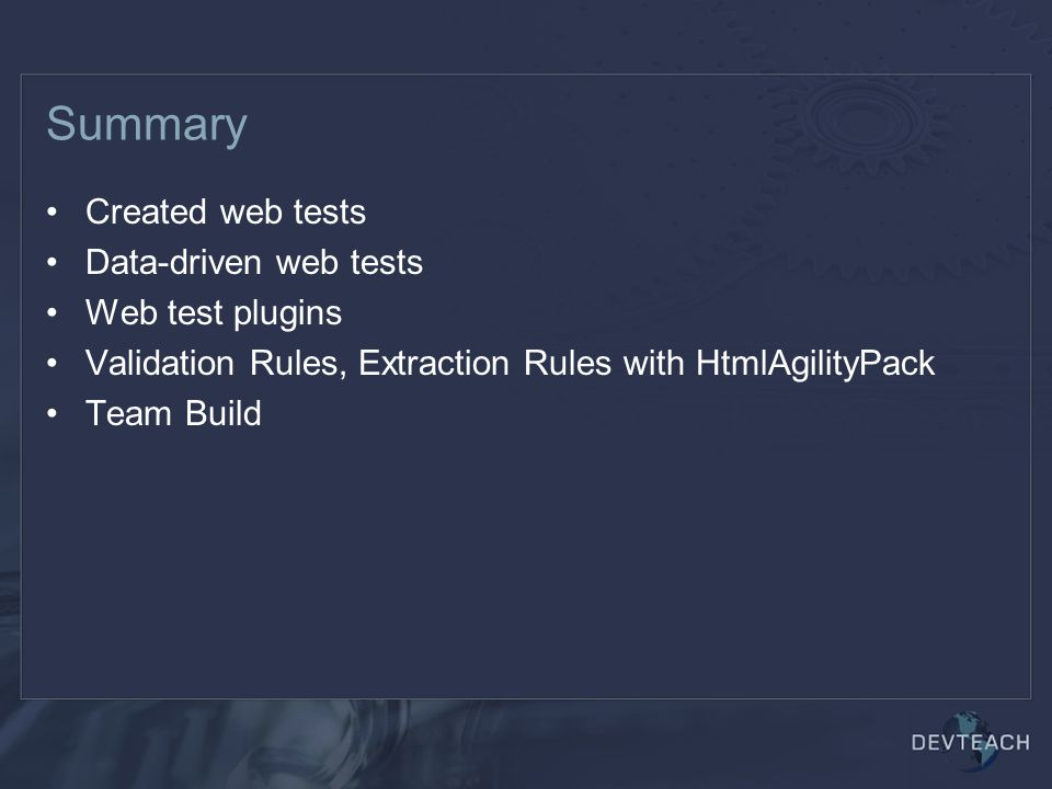 Summary Created web tests Data-driven web tests Web test plugins Validation Rules, Extraction Rules with HtmlAgilityPack Team Build