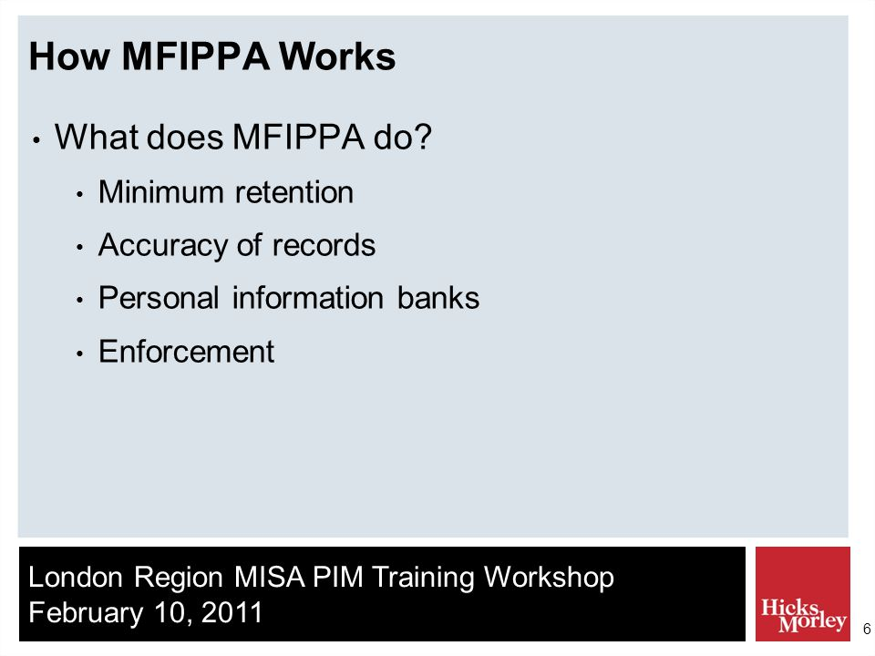 London Region MISA PIM Training Workshop February 10, 2011 6 How MFIPPA Works What does MFIPPA do.