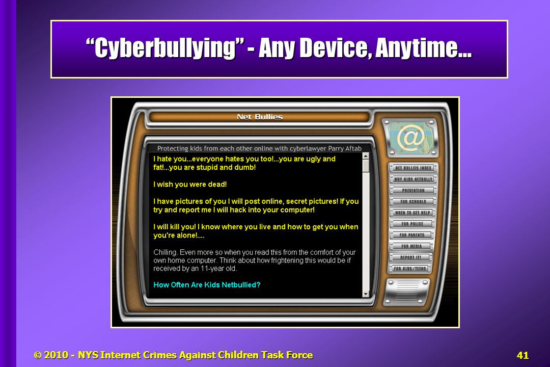  2010 - NYS Internet Crimes Against Children Task Force Cyberbullying - Any Device, Anytime… 41