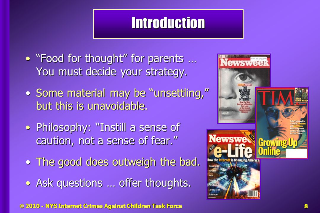  2010 - NYS Internet Crimes Against Children Task Force Food for thought for parents … You must decide your strategy. Food for thought for parents … You must decide your strategy.