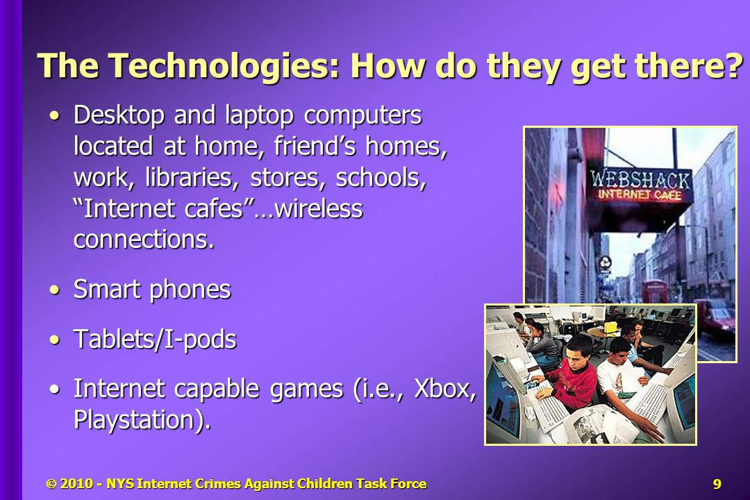  2010 - NYS Internet Crimes Against Children Task Force The Technologies: How do they get there.