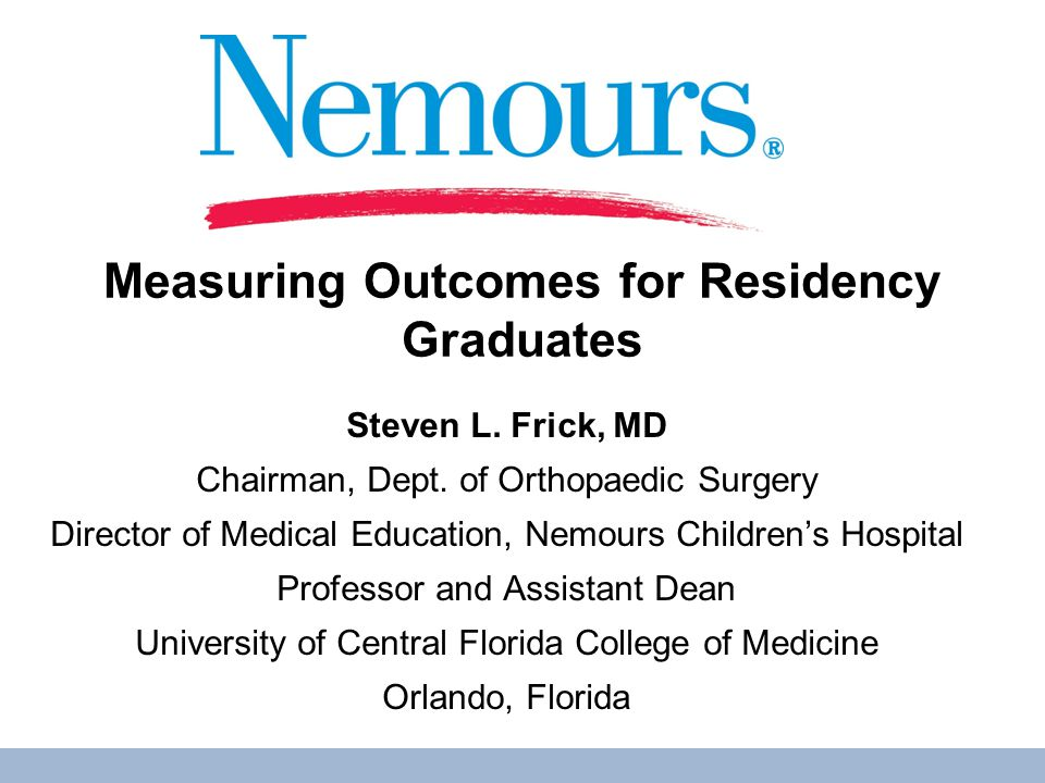 Measuring Outcomes for Residency Graduates Steven L.
