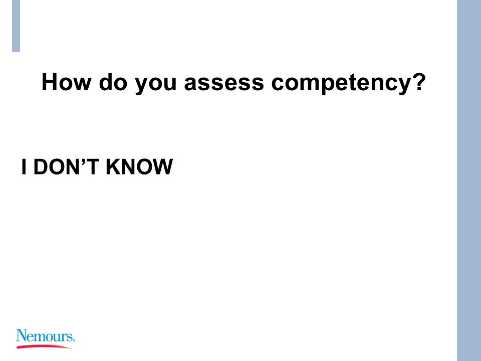 I DON'T KNOW How do you assess competency