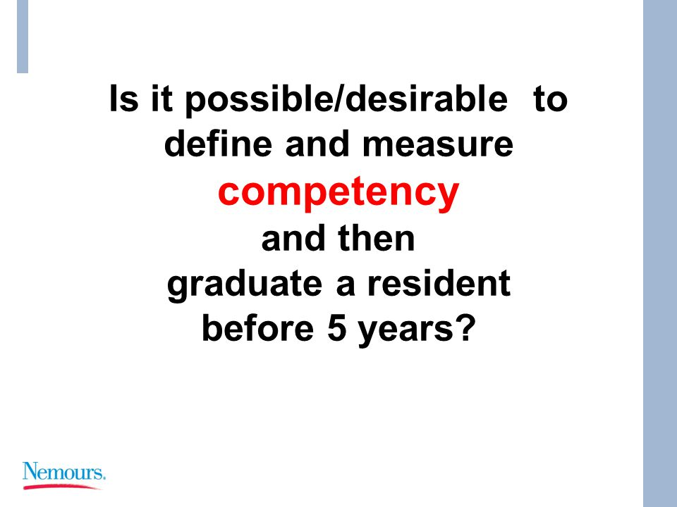 Is it possible/desirable to define and measure competency and then graduate a resident before 5 years