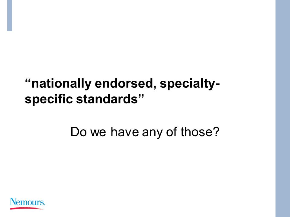 nationally endorsed, specialty- specific standards Do we have any of those