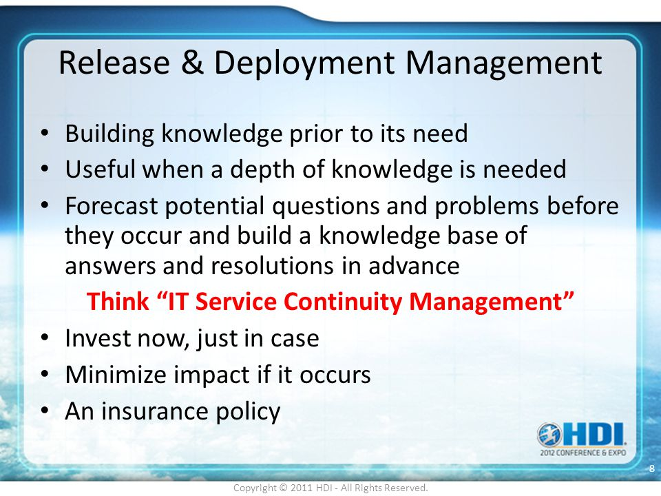 Release & Deployment Management Building knowledge prior to its need Useful when a depth of knowledge is needed Forecast potential questions and probl