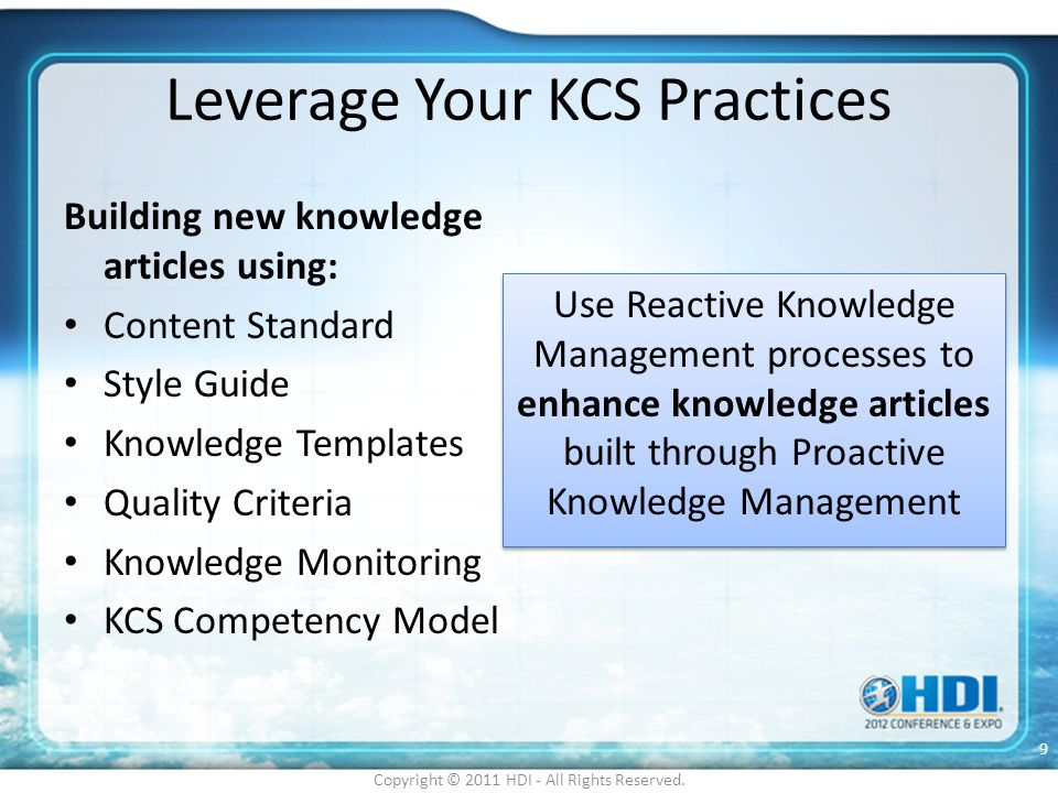 Leverage Your KCS Practices Building new knowledge articles using: Content Standard Style Guide Knowledge Templates Quality Criteria Knowledge Monitor