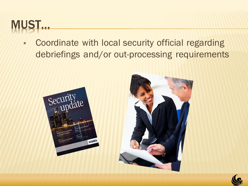  Coordinate with local security official regarding debriefings and/or out-processing requirements 12
