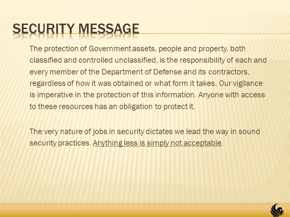 The protection of Government assets, people and property, both classified and controlled unclassified, is the responsibility of each and every member of the Department of Defense and its contractors, regardless of how it was obtained or what form it takes.