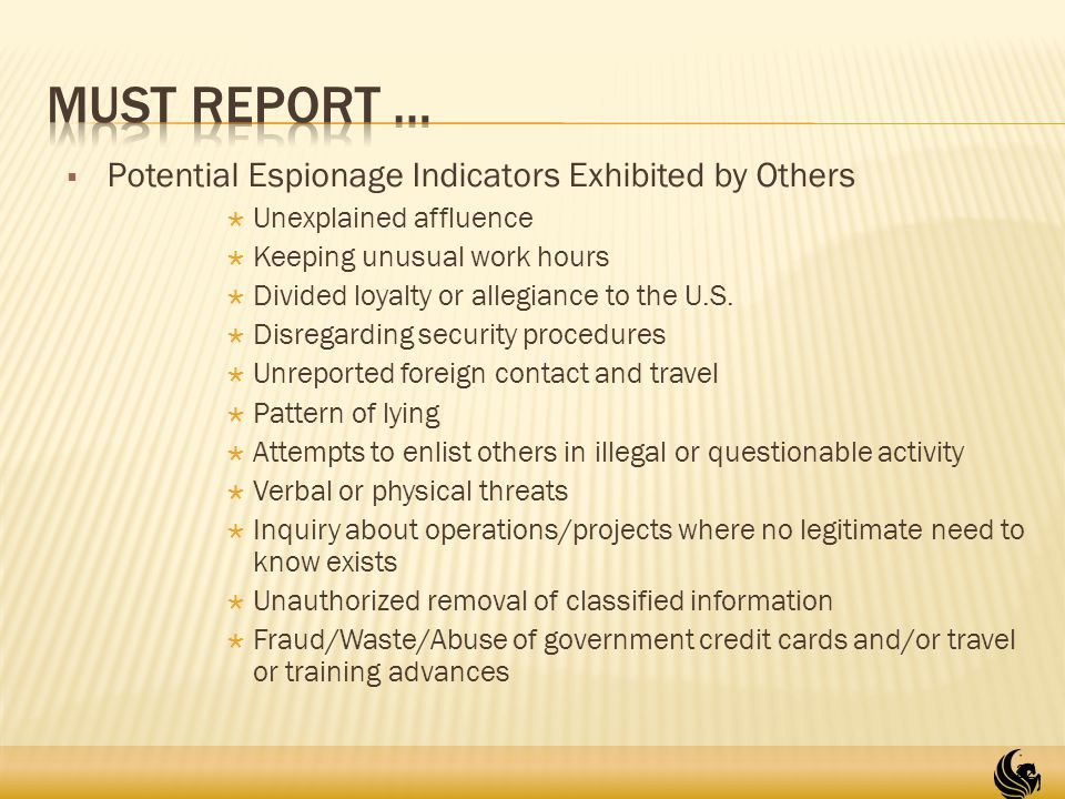  Potential Espionage Indicators Exhibited by Others  Unexplained affluence  Keeping unusual work hours  Divided loyalty or allegiance to the U.S.