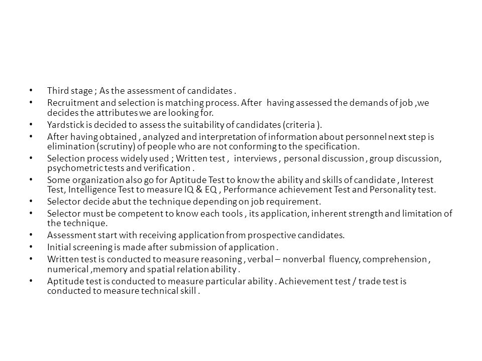 Third stage ; As the assessment of candidates.Recruitment and selection is matching process.