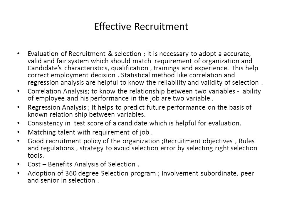Effective Recruitment Evaluation of Recruitment & selection ; It is necessary to adopt a accurate, valid and fair system which should match requiremen