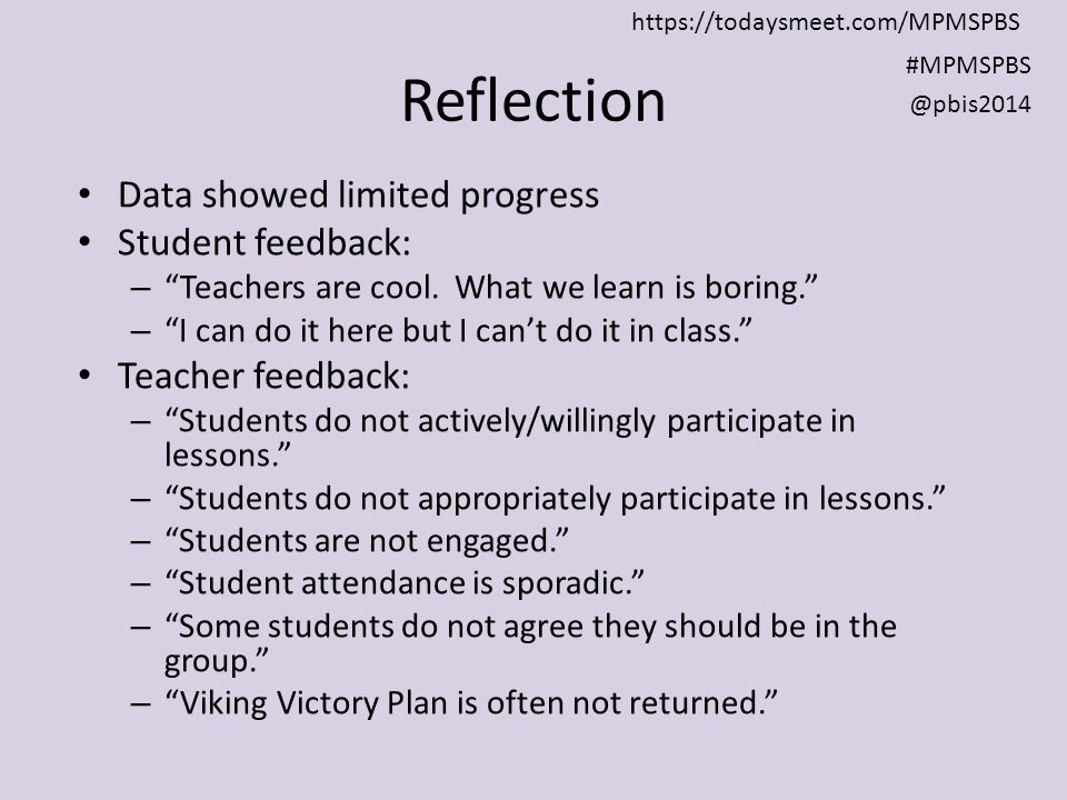 Reflection Data showed limited progress Student feedback: – Teachers are cool.
