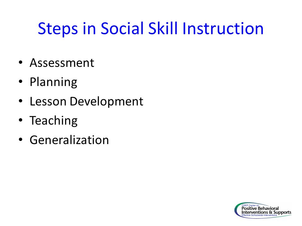 Steps in Social Skill Instruction Assessment Planning Lesson Development Teaching Generalization
