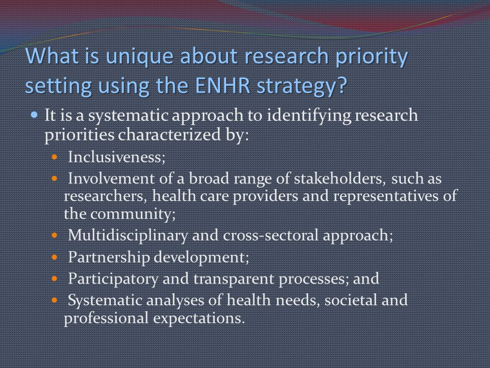 What is unique about research priority setting using the ENHR strategy.